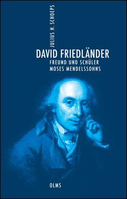 David Friedländer. Freund und Schüler Moses Mendelssohns. Erstveröffentlichung von Schoeps,  Julius H.