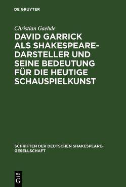 David Garrick als Shakespeare-Darsteller und seine Bedeutung für die heutige Schauspielkunst von Gaehde,  Christian