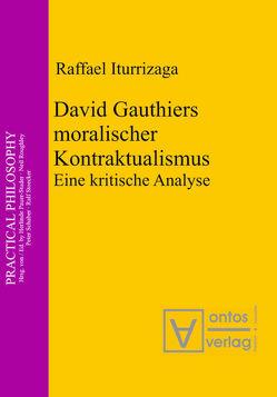 David Gauthiers moralischer Kontraktualismus von Iturrizaga,  Raffael