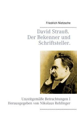 David Strauß, der Bekenner und der Schriftsteller. von Nietzsche,  Friedrich, Rehlinger,  Nikolaus