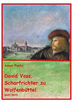 David Voss – Scharfrichter zu Wolfenbüttel von Fuchs,  Adam