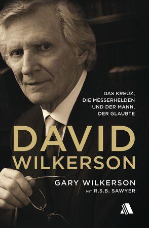 David Wilkerson von Appel,  Dorothea, Cymbala,  Jim, Sawyer,  R.S.B., Wilkerson,  Gary