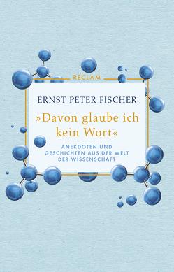 »Davon glaube ich kein Wort« von Fischer,  Ernst Peter