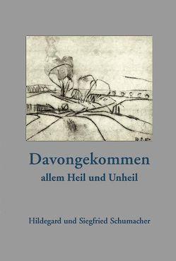 Davongekommen allem Heil und Unheil von Schumacher,  Hildegard, Schumacher,  Siegfried