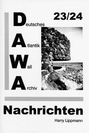 DAWA Nachrichten des Deutschen Atlantikwall-Archivs von Cronenbroeck,  Helmut, Lippmann,  Harry, Wein,  Friedrich