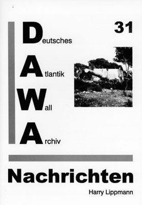 DAWA Nachrichten des Deutschen Atlantikwall-Archivs von Egger,  Martin, Lippmann,  Harry, Schellenberger,  Daniel