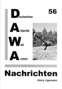 DAWA Nachrichten des Deutschen Atlantikwall-Archivs von Friese,  Jürgen, Lippmann,  Harry, Neumann,  Hans-Rudolf, Schellenberger,  Daniel, Werner,  Jürgen