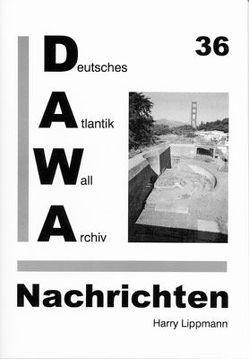 DAWA Nachrichten des Deutschen Atlantikwall-Archivs von Lacoste,  Werner, Lippmann,  Harry, Schmitz,  Gerd