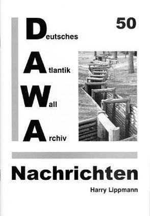DAWA Nachrichten des Deutschen Atlantikwall-Archivs von Lacoste,  Werner, Lippmann,  Harry
