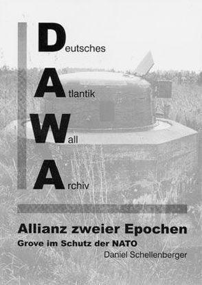 DAWA Sonderbände / Allianz zweier Epochen – Grove im Schutz der NATO von Lippmann,  Harry, Schellenberger,  Daniel