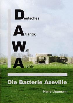 DAWA Sonderbände. Deutsches Atlantikwall-Archiv / Die Batterie Azeville von Lippmann,  Harry