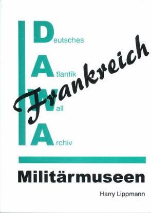 DAWA Sonderbände / Militärmuseen in Frankreich von Lippmann,  Harry