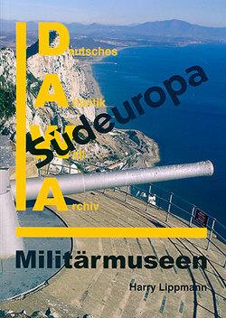 DAWA Sonderbände / Militärmuseen in Südeuropa von Lippmann,  Harry