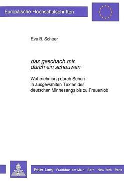 «daz geschach mir durch ein schouwen» von Scheer,  Eva B.