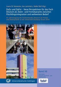 DaZu und DaFür – Neue Perspektiven für das Fach Deutsch als Zweit- und Fremdsprache zwischen Flüchtlingsintegration und weltweitem Bedarf von Di Venanzio,  Laura, Lammers,  Ina, Roll,  Heike