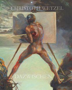 Dazwischen – Christoph Wetzel. Gemälde, Zeichnungen, Druckgrafik, Skulpturen von Marx,  Harald, Wetzel,  Christoph