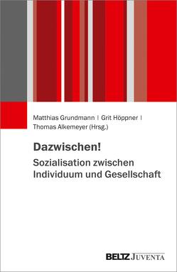 Dazwischen! Sozialisation zwischen Individuum und Gesellschaft von Alkemeyer,  Thomas, Grundmann,  Matthias, Höppner,  Grit
