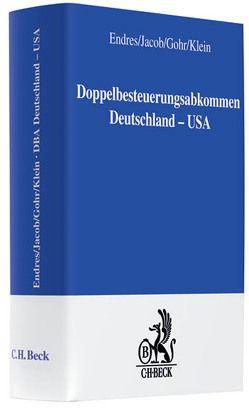 DBA Deutschland / USA Doppelbesteuerungsabkommen von Eckstein,  Hans Martin, Endres,  Dieter, Gohr,  Marion, Jacob,  Friedhelm, Klein,  Martin, Oestreicher,  Andreas, Schnitger,  Arne, Wunderlich,  Caroline