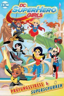 DC Super Hero Girls 1: Prüfungsstress & Superschurken von Beck,  Michael, Fontana,  Shea, Kubina,  Monica, Labat,  Vancey, Weber,  Claudia