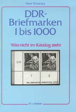 DDR Briefmarken 1 bis 1000 von Tichatzky,  Peter