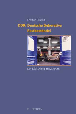 DDR: Deutsche Dekorative Restbestände? von Gaubert,  Christian