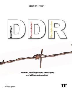 DDR – Diktatoren, Denunzianten, Rechtsbrecher von Rusch,  Stephan
