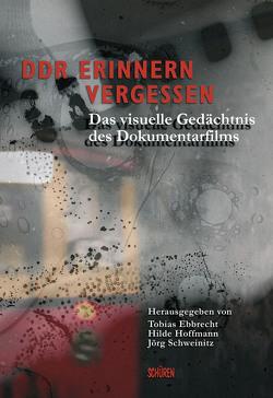 DDR Erinnern, Vergessen von Ebbrecht,  Tobias, Hoffmann,  Hilde, Schweinitz,  Jörg
