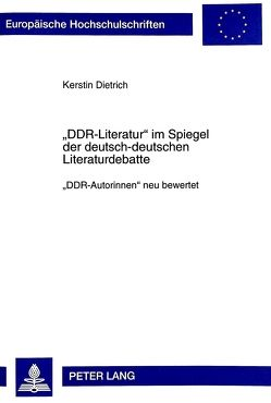 «DDR-Literatur» im Spiegel der deutsch-deutschen Literaturdebatte von Dietrich,  Kerstin