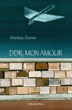 DDR, mon amour von Ziener,  Markus