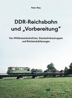 """DDR-Reichsbahn und """"Vorbereitung"""" von Bley,  Peter"""