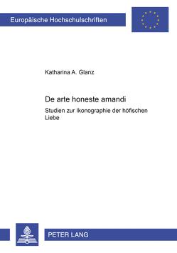 «De arte honeste amandi» von Glanz,  Katharina Anna