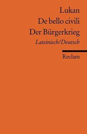 De bello civili /Der Bürgerkrieg von Luck,  Georg, Lukan