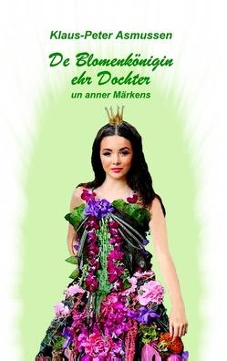 De Blomenkönigin ehr Dochter von Asmussen,  Klaus-Peter