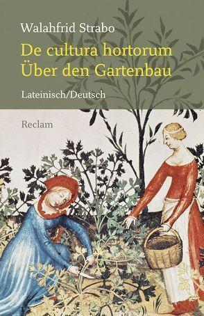 De cultura hortorum / Über den Gartenbau von Schönberger,  Otto, Walahfrid Strabo