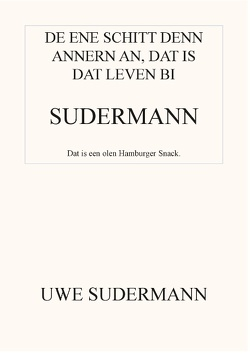 De ene schitt den andern an, dat is dat Leven bi Sudermann von Sudermann,  Uwe