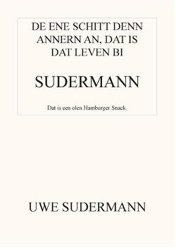 De ene schitt den andern an, dat is dat Leven bi Sudermann von Sudermann,  Uwe