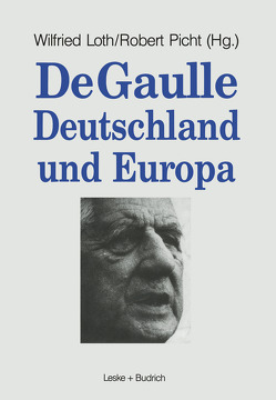 De Gaulle, Deutschland und Europa von Loth,  Wilfried, Picht,  Robert