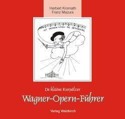 De klääne Kurpälzer Wagner-Opern-Führer von Kromath,  Herbert, Mazura,  Franz, Waldkirch,  Barbara