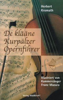 De klääne Kurpälzer Opernfihrer von Kromath,  Herbert, Mazura,  Franz, Rothenberger,  Anneliese, Waldkirch,  Barbara