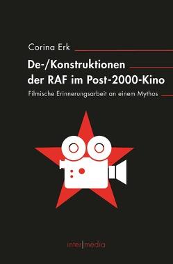 De-/Konstruktionen der RAF im Post-2000-Kino von Erk,  Corina