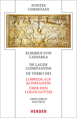 De laude Constantini – Lobrede auf Konstantin / De verbo dei – Über den Logos Gottes von Eusebius von Caesarea, Schneider,  Horst