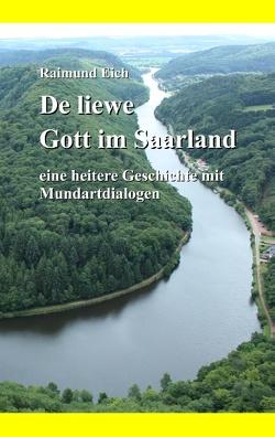De liewe Gott im Saarland von Eich,  Raimund