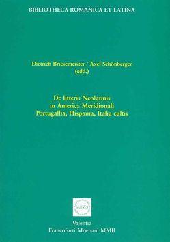 De litteris Neolatinis in America Meridionali, Portugallia, Hispania, Italia cultis von Briesemeister,  Dietrich, Schönberger,  Axel