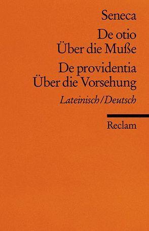 De otio / Über die Muße. De providentia / Über die Vorsehung von Krüger,  Gerhard, Seneca