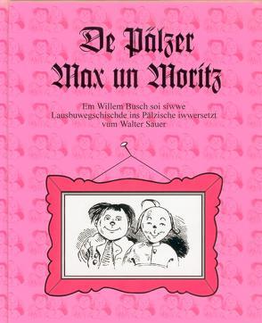 De Pälzer Max un Moritz. von Busch,  Wilhelm, Sauer,  Walter