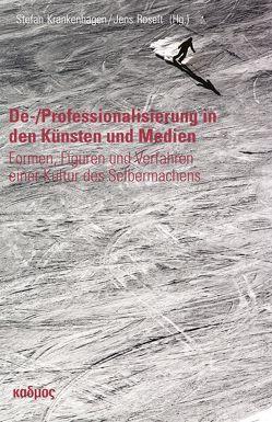 De-/Professionalisierung in den Künsten und Medien von Krankenhagen,  Stefan, Roselt,  Jens