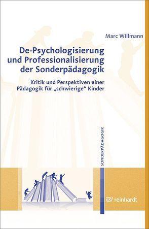 De-Psychologisierung und Professionalisierung in der Sonderpädagogik von Willmann,  Marc