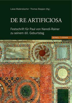 De re artificiosa Festschrift für Paul von Naredi-Rainer zu seinem 60. Geburtstag von Madersbacher,  Lukas, Steppan,  Thomas