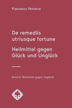 De remediis utriusque fortune | Heilmittel gegen Glück und Unglück von Blank-Sangmeister,  Ursula, Huss,  Bernhard, Petrarca,  Francesco