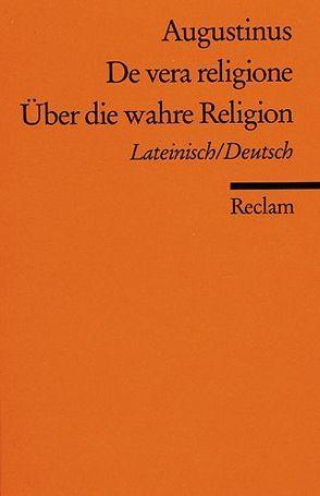 De vera religione /Über die wahre Religion von Augustinus,  Aurelius, Flasch,  Kurt, Thimme,  Wilhelm